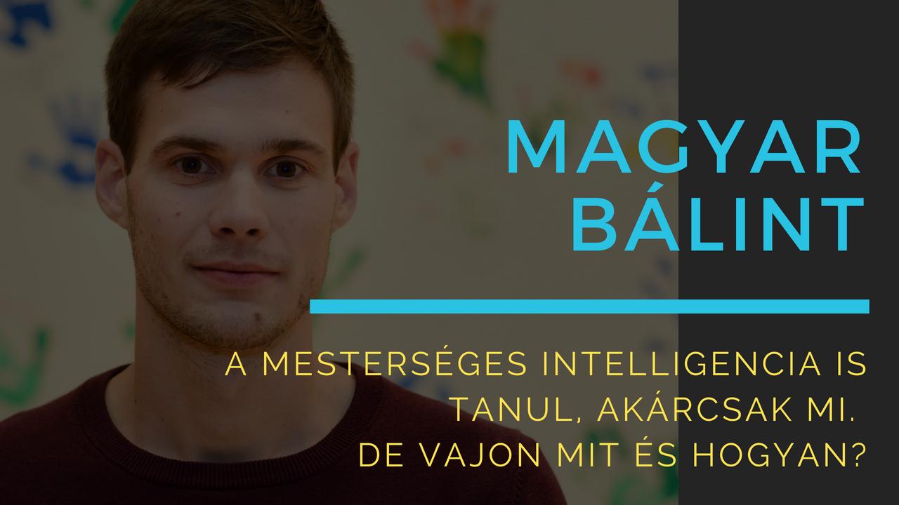 Magyar Bálint: A mesterséges intelligencia is tanul, akárcsak mi, de vajon mit és hogyan?